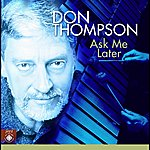 Don Thompson Thompson: Ask Me Later