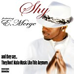 Shy And They Say They Don't Make Music Like This Anymore (Feat. E.merge)