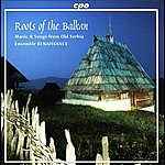 Renaissance Serbia Roots Of The Balkan - Music And Songs From Old Serbia
