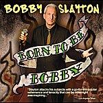 Bobby Slayton Bobby Slayton: Born To Be Bobby