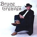 Bruce Greaves Old Enough To Know Better