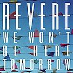 Revere We Won't Be Here Tomorrow (2-Track Single)