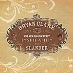 Bryan Clark Gossip, Inspiration, And Slander, Vol. 1: Acoustic
