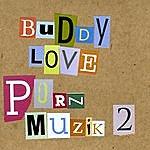 Buddy Love Porn Muzik 2