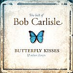 Bob Carlisle The Best Of Bob Carlisle: Butterfly Kisses & Other Stories