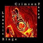 CrimsonFaced Lunatic Binge