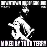 Todd Terry Downtown Underground 2010 Mix