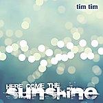 Tim Tim Here Come The Sunshine (Single)