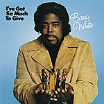 Barry White I've Got So Much To Give
