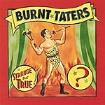 Burnt Taters Strange But True