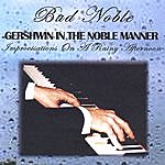 Bud Noble Gershwin In The Noble Manner (Improvisations On A Rainy Afternoon)