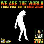 Luciano We Are The World, A Reggae World Tribute To Michael Jackson