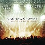 Casting Crowns The Altar And The Door Live