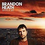 Brandon Heath What If We