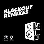 Far Too Loud Black Out Remixes