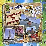 Jim Morris Working Hard To Do Nothing