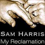 Sam Harris My Reclamation (Single)