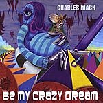 Charles Mack Be My Crazy Dream