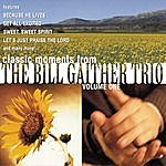The Bill Gaither Trio Classic Moments From The Bill Gaither Trio Vol. 1