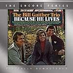 The Bill Gaither Trio Because He Lives