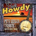Buck Howdy Pete Seeger Tribute - Ageless Kids' Songs