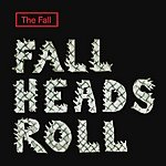 The Fall Fall Heads Roll