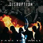 Disruption Face The Wall