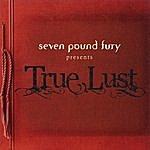 Seven Pound Fury True Lust