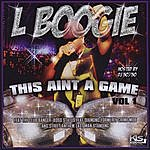 L Boogie This Aint A Game, Vol. 1