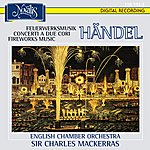 English Chamber Orchestra Handel: Music For The Royal Fireworks Hwv 351, Concerti A Due Cori Hwv 332-334