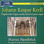 Martin Haselböck Johann Kaspar Kerll: Organ Works (Orgelwerke)