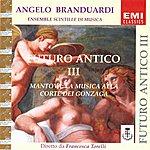 Angelo Branduardi Futuro Antico III, Mantova: La Musica Alla Corte Dei Gonzaga