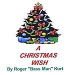 Roger 'Bass Man' Kurt A Christmas Wish (Single)