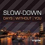 Slowdown Days Without You