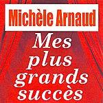 Michèle Arnaud Mes Plus Grands Succès - Michèle Arnaud