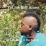 CMD Yet I'm Still Alone (Featuring O Da Saint) (Single)