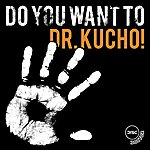 Dr Kucho! Do You Want To