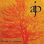 A.J.P. Sounds Of An Amateur