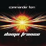 Commander Tom Damn Trance (Continuous DJ Mix By Commander Tom)