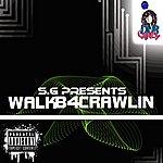 S.G. Walk B4 Crawlin (Parental Advisory)