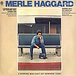 Merle Haggard A Working Man Can't Get Nowhere