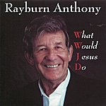 Rayburn Anthony What Would Jesus Do