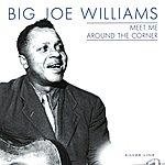 Big Joe Williams Meet Me Around The Corner