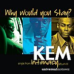 Kem Why Would You Stay (Single)