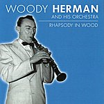 Woody Herman & His Orchestra Rhapsody In Wood