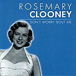 Rosemary Clooney Don't Worry `bout Me
