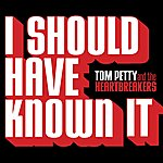 Tom Petty & The Heartbreakers I Should Have Known It (Single)