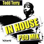 Todd Terry Inhouse Podmix-Mixed By: Todd Terry