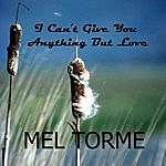 Mel Tormé I Can't Give You Anything But Love