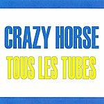 Crazy Horse Tous Les Tubes - Crazy Horse